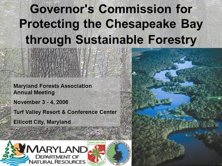 Governor's Commission for Protecting the Chesapeake Bay through Sustainable Forestry Maryland Forests Association Annual Meeting November 3 - 4, 2006 Turf.
