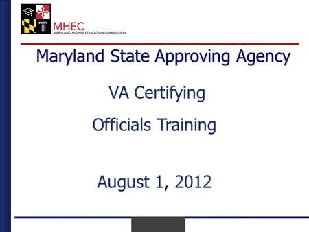 April 2010 Maryland State Approving Agency VA Certifying Officials Training August 1, 2012.