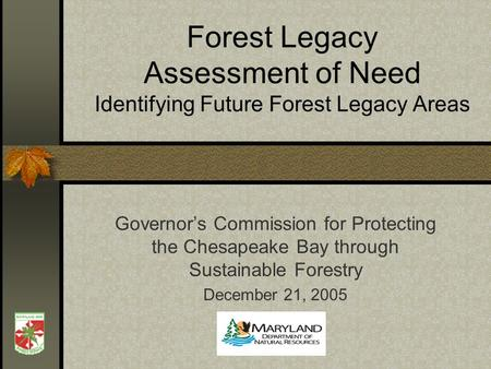 Forest Legacy Assessment of Need Identifying Future Forest Legacy Areas Governors Commission for Protecting the Chesapeake Bay through Sustainable Forestry.