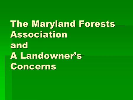 The Maryland Forests Association and A Landowners Concerns.