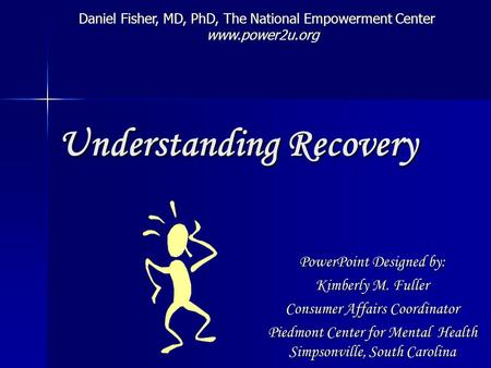 Understanding Recovery PowerPoint Designed by: Kimberly M. Fuller Consumer Affairs Coordinator Piedmont Center for Mental Health Simpsonville, South Carolina.