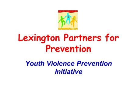 Lexington Partners for Prevention Youth Violence Prevention Initiative.
