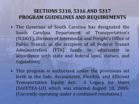 SECTIONS 5310, 5316 AND 5317 PROGRAM GUIDELINES AND REQUIREMENTS The Governor of South Carolina has designated the South Carolina Department of Transportations.