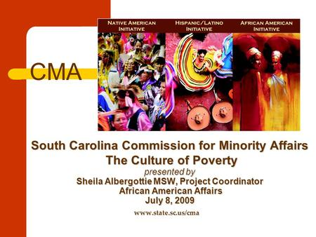 South Carolina Commission for Minority Affairs The Culture of Poverty presented by Sheila Albergottie MSW, Project Coordinator African American Affairs.