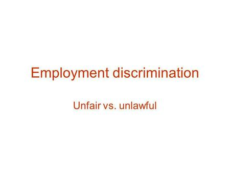 Employment discrimination Unfair vs. unlawful. State Human Affairs Law Prohibits Employment Discrimination Based On: RACE COLOR RELIGION NATIONAL ORIGIN.