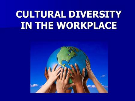CULTURAL DIVERSITY IN THE WORKPLACE. Definition of Culture Culture refers to the cumulative deposit of knowledge, experience, beliefs, values, attitudes.