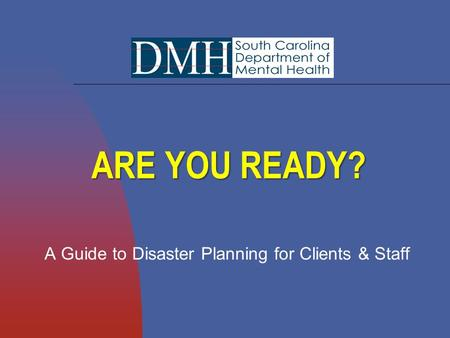 ARE YOU READY? A Guide to Disaster Planning for Clients & Staff.