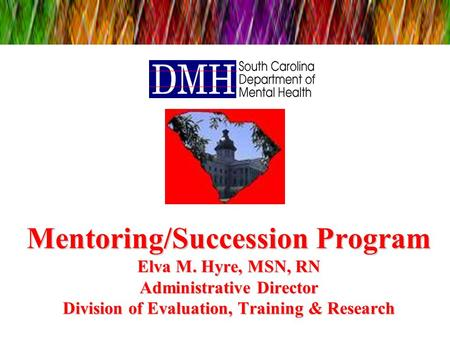 Mentoring/Succession Program Elva M. Hyre, MSN, RN Administrative Director Division of Evaluation, Training & Research.