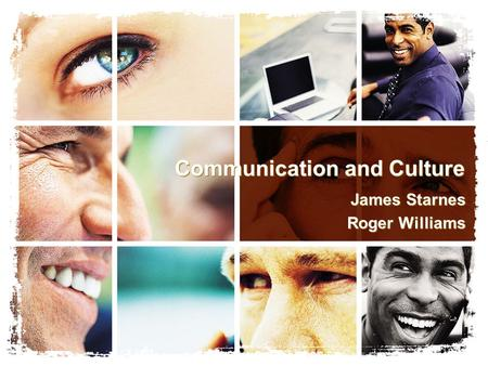 Communication and Culture James Starnes Roger Williams James Starnes Roger Williams.