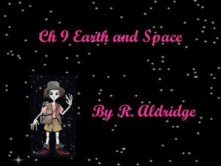 Ch 9 Earth and Space By R. Aldridge. sun the star at the center of our solar system.