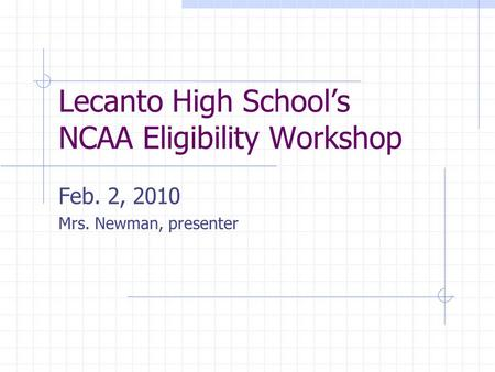 Lecanto High Schools NCAA Eligibility Workshop Feb. 2, 2010 Mrs. Newman, presenter.