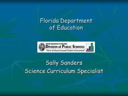 Florida Department of Education Sally Sanders Science Curriculum Specialist.