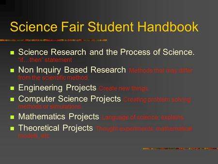 Science Fair Student Handbook Science Research and the Process of Science. if…then statement Non Inquiry Based Research Methods that may differ from the.
