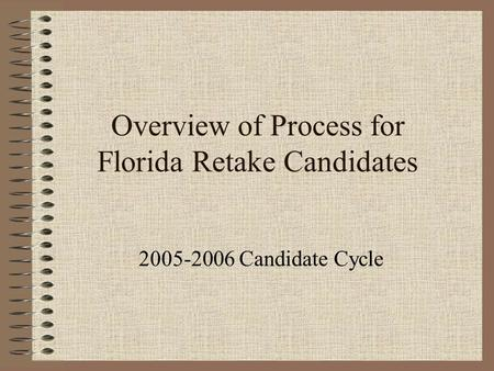 Overview of Process for Florida Retake Candidates 2005-2006 Candidate Cycle.