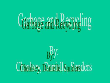 ecycling is important because soon garbage will be in our pipes on the roads and will be in peoples yards and homes.