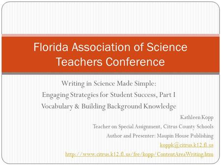 Writing in Science Made Simple: Engaging Strategies for Student Success, Part I Vocabulary & Building Background Knowledge Florida Association of Science.
