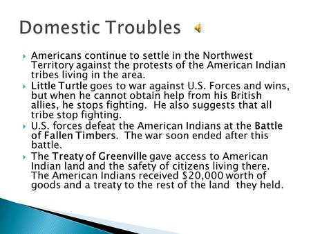 Americans continue to settle in the Northwest Territory against the protests of the American Indian tribes living in the area. Little Turtle goes to war.