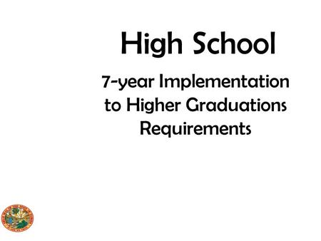 High School 7-year Implementation to Higher Graduations Requirements.