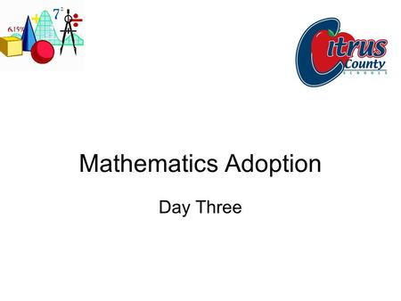 Mathematics Adoption Day Three. Welcome Agenda Basement Orientation Lunch Updates, approved list Mathematics.