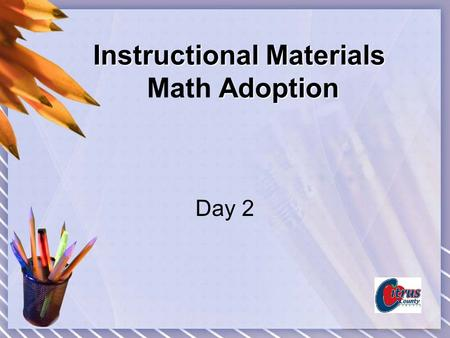 Instructional Materials Adoption Instructional Materials Math Adoption Day 2.