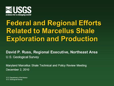 U.S. Department of the Interior U.S. Geological Survey Federal and Regional Efforts Related to Marcellus Shale Exploration and Production David P. Russ,