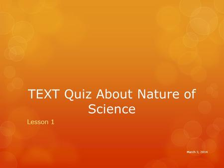 TEXT Quiz About Nature of Science Lesson 1 March 3, 2014.