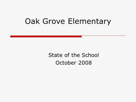 Oak Grove Elementary State of the School October 2008.
