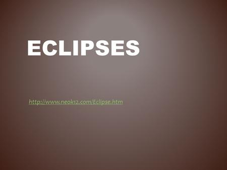 ECLIPSES  WHEN THE MOONS SHADOW FALLS ON PART OF THE EARTH IT IS SOLAR ECLIPSE.