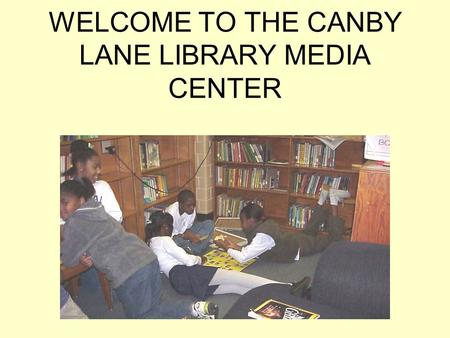 WELCOME TO THE CANBY LANE LIBRARY MEDIA CENTER. WONT YOU JOIN US IN OUR TOUR OF THE MEDIA CENTER? This is our African- American Studies Area. Here you.