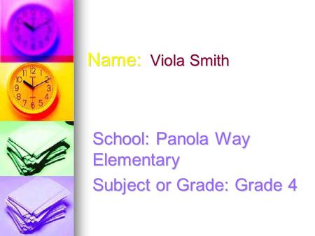 Name: Viola Smith School: Panola Way Elementary Subject or Grade: Grade 4.
