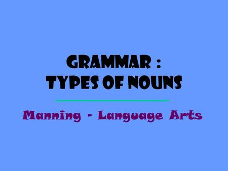 Grammar : Types of Nouns Manning – Language Arts.