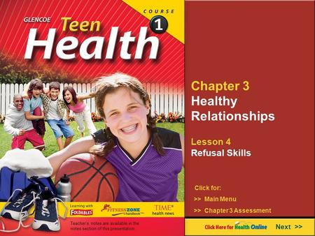 Chapter 3 Healthy Relationships Lesson 4 Refusal Skills Next >> Click for: >> Main Menu >> Chapter 3 Assessment Teachers notes are available in the notes.