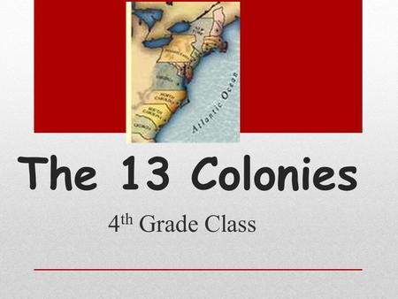 The 13 Colonies 4 th Grade Class. The New England Colonies Massachusetts (1620) Rhode Island (1636) Connecticut (1636) New Hampshire (1638)