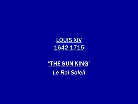LOUIS XIV 1642-1715 THE SUN KING Le Roi Soleil.