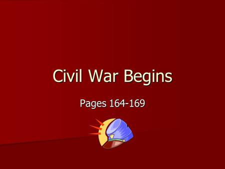 Civil War Begins Pages 164-169.