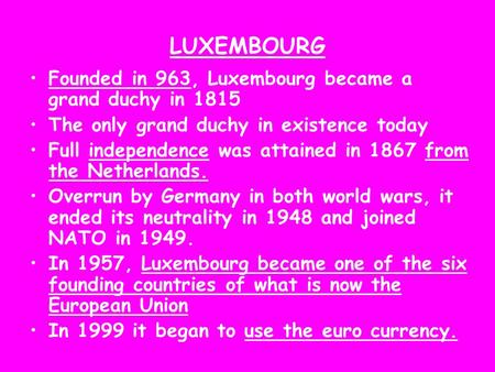 LUXEMBOURG Founded in 963, Luxembourg became a grand duchy in 1815 The only grand duchy in existence today Full independence was attained in 1867 from.