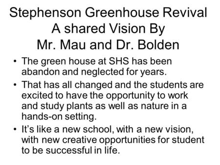Stephenson Greenhouse Revival A shared Vision By Mr. Mau and Dr. Bolden The green house at SHS has been abandon and neglected for years. That has all changed.