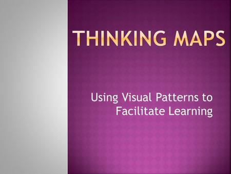 Using Visual Patterns to Facilitate Learning. Developed in 1988 by Dr. David Hyerle 8 Maps that are used by teachers and students for reading comprehension,