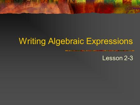 Writing Algebraic Expressions Lesson 2-3. Word phrases can be written as algebraic expressions. Use the words to determine what operation you are using.