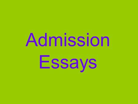 Admission Essays. Good Essays A Compelling and Focused Topic Well Organized An Interesting Topic or Approach Polished and Edited Personal and Meaningful.
