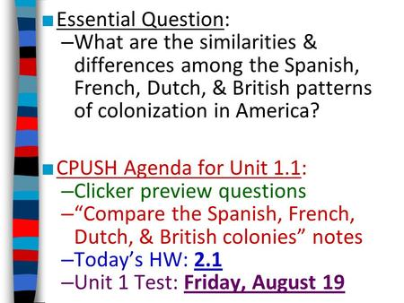 Essential Question: – What are the similarities & differences among the Spanish, French, Dutch, & British patterns of colonization in America? CPUSH Agenda.