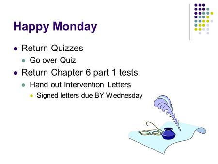 Happy Monday Return Quizzes Return Chapter 6 part 1 tests Go over Quiz