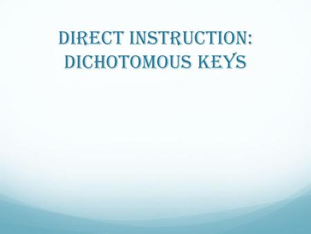 Direct Instruction: Dichotomous Keys. Life is organized at all levels from cells to biosphere SB3. b All Organisms and systems are organized from simple.