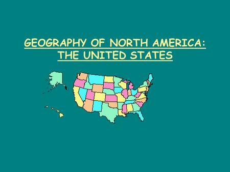 GEOGRAPHY OF NORTH AMERICA: THE UNITED STATES GeorgiaVermontIowaWyoming PennsylvaniaKentuckyWisconsinUtah DelawareTennesseeCaliforniaOklahoma New JerseyOhioMinnesotaNew.