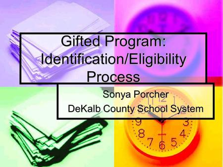 Gifted Program: Identification/Eligibility Process Sonya Porcher DeKalb County School System.