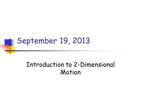 September 19, 2013 Introduction to 2-Dimensional Motion.