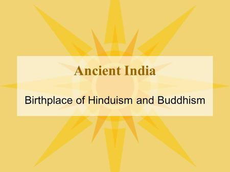 Ancient India Birthplace of Hinduism and Buddhism.