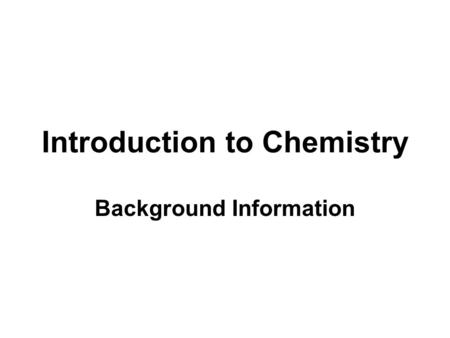 Introduction to Chemistry Background Information.