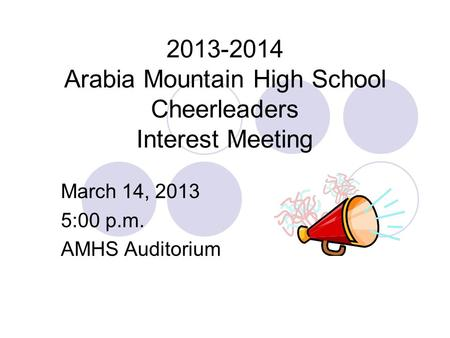 2013-2014 Arabia Mountain High School Cheerleaders Interest Meeting March 14, 2013 5:00 p.m. AMHS Auditorium.