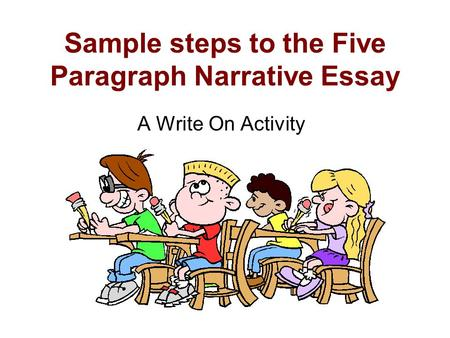 Sample steps to the Five Paragraph Narrative Essay